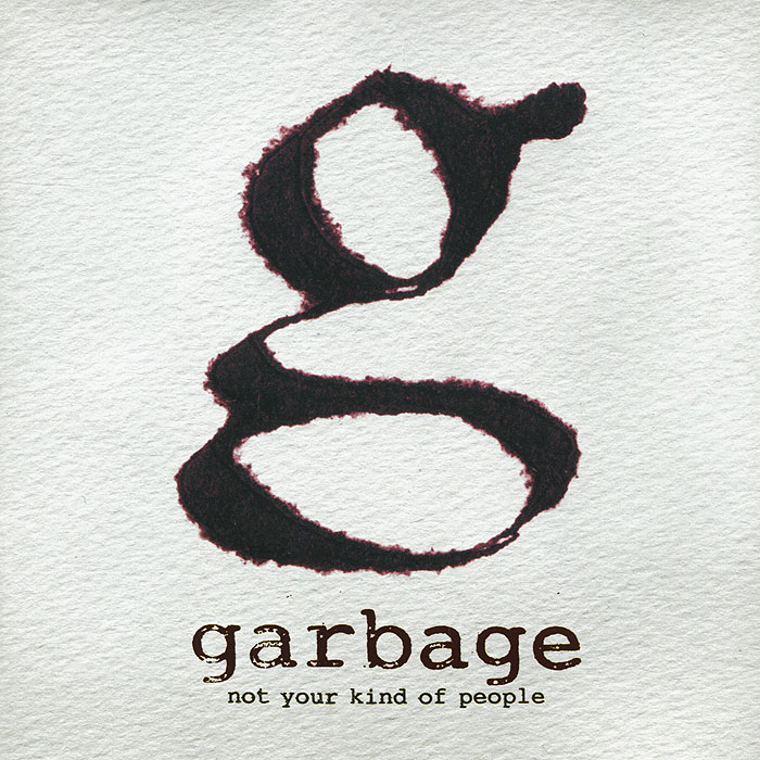 Garbage Garbage. Not Your Kind Of People anastacia anastacia not that kind