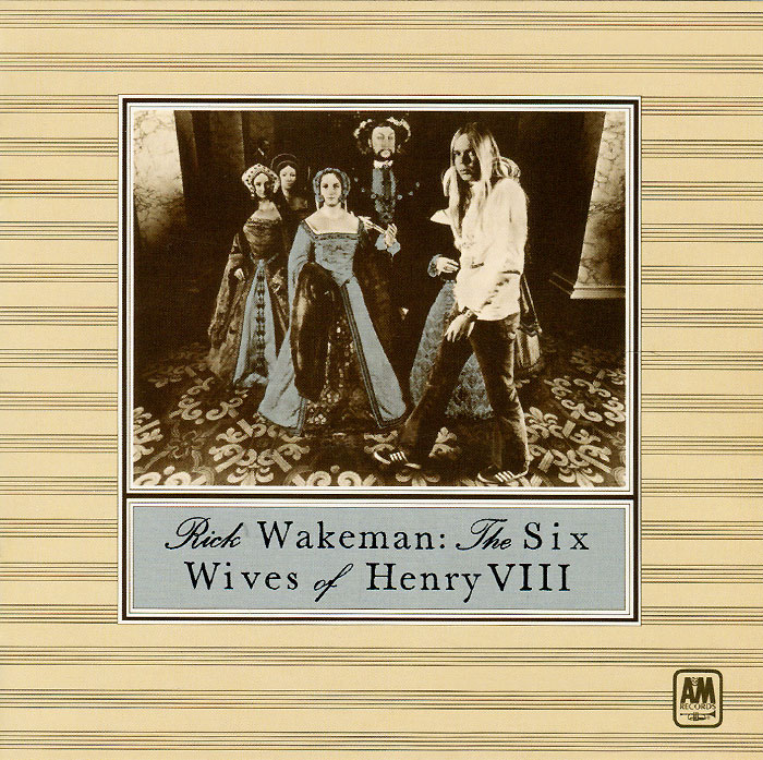 Рик Уэйкман Rick Wakeman. The Six Wives Of Henry VIII rick wakeman rick wakeman the myths and legends of king arthur and the knights of the round table
