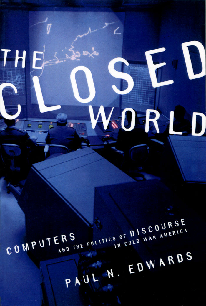 The Closed World: Computers and the Politics of Discourse in Cold War America machines of war