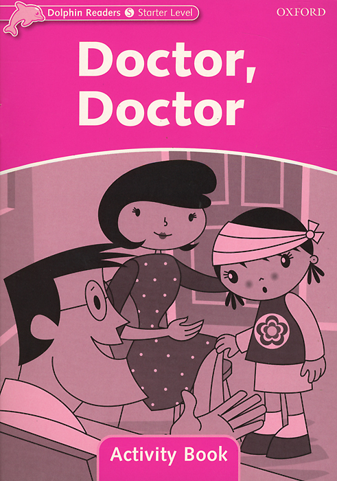 Dolphin Readers: Starter Level: Doctor, Doctor: Activity Book сарафаны doctor e сарафан