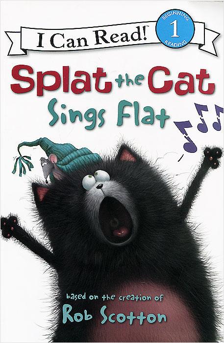 Splat the Cat: Sings Flat: Beginning Reading 1