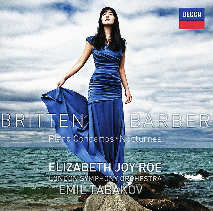 Joy Roe Elizabeth,The London Symphony Orchestra,Эмиль Табаков Elizabeth Joy Roe. Britten / Barber. Piano Concertos / Nocturnes