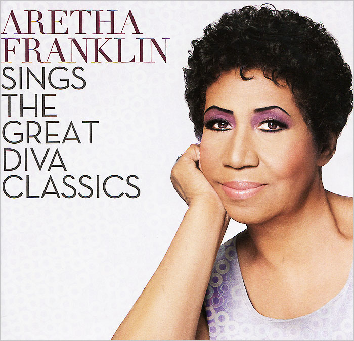 Арета Фрэнклин Aretha Franklin. Sings The Great Diva Classics aretha franklin aretha franklin aretha s greatest hits