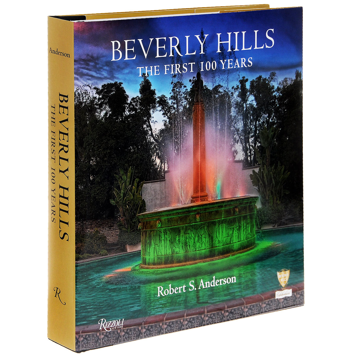 Beverly Hills: The First 100 Years robert s anderson beverly hills the first 100 years