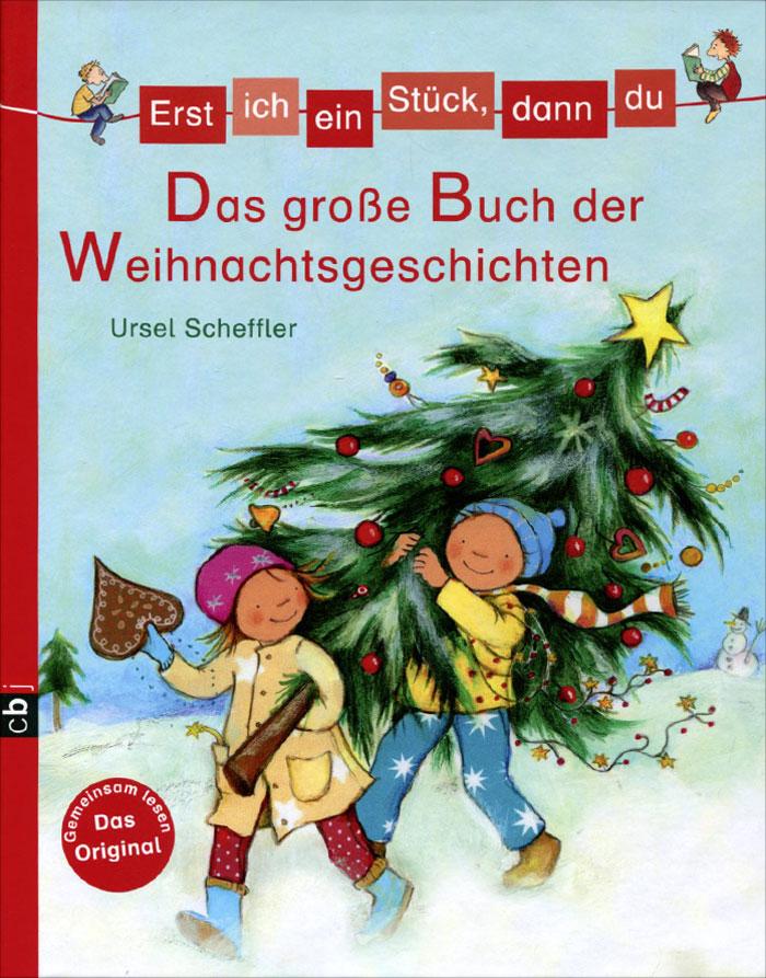 Erst ich ein Stuck, dann du: Das groBe Buch der Weihnachtsgeschichten
