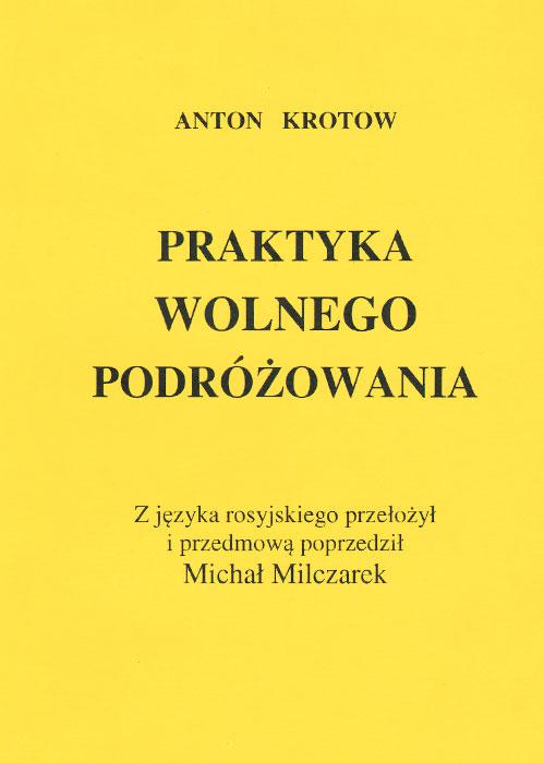 Anton Krotow Praktyka Wolnego Podrozowania. Практика вольных путешествий anton a 011