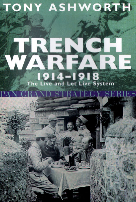 Trench Warfare: 1914-1918: The Live and Let Live System