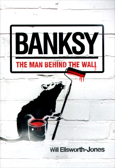 Banksy: The Man Behind the Wall a portrait of the artist as a young man