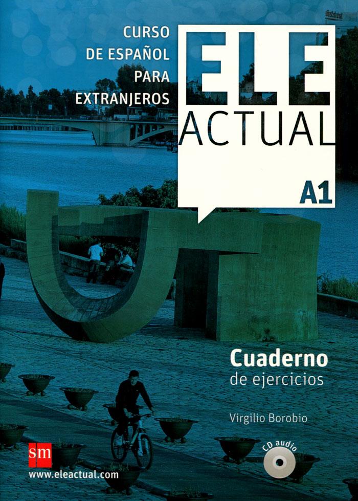 Ele Actual: Cuaderno Del Ejercicios: Nivel A1 (+ CD)