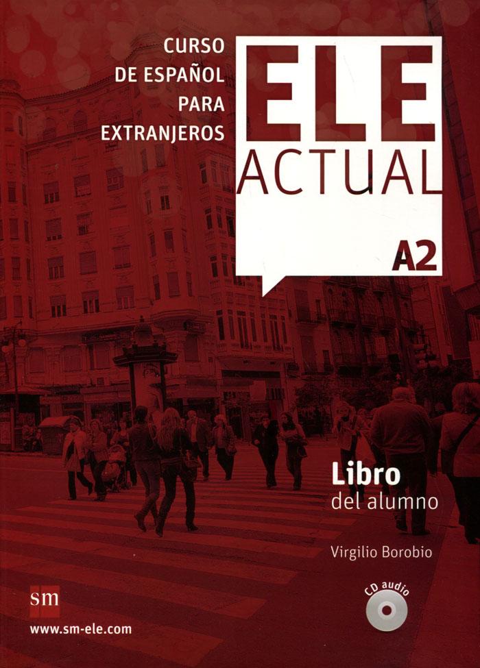 Ele Actual: Libro Del Alumno: Nivel A2 (+ 2 CD) prieto r g la katana de toledo nivel 2 учебник на испанском языке cd