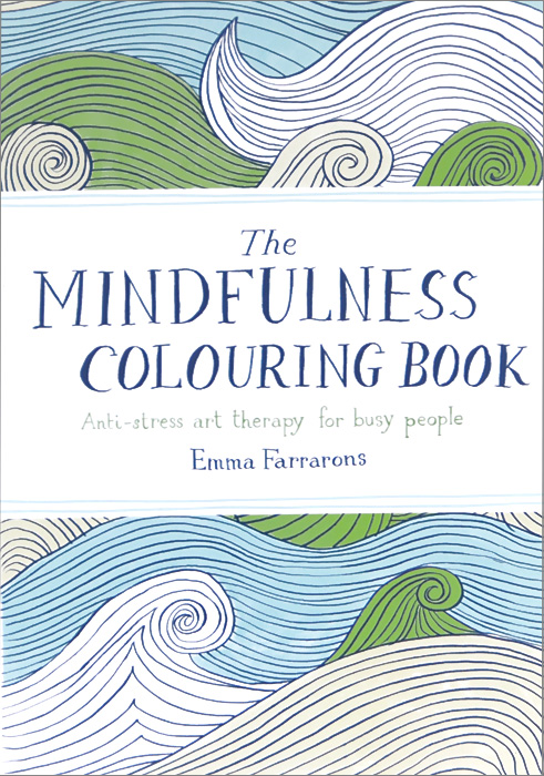 The Mindfulness Colouring Book: Anti-Stress Art Therapy for Busy People attentional processing – the brain s art of mindfulness