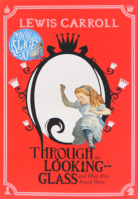 Through the Looking-Glass: The and What Alice Found There what she left