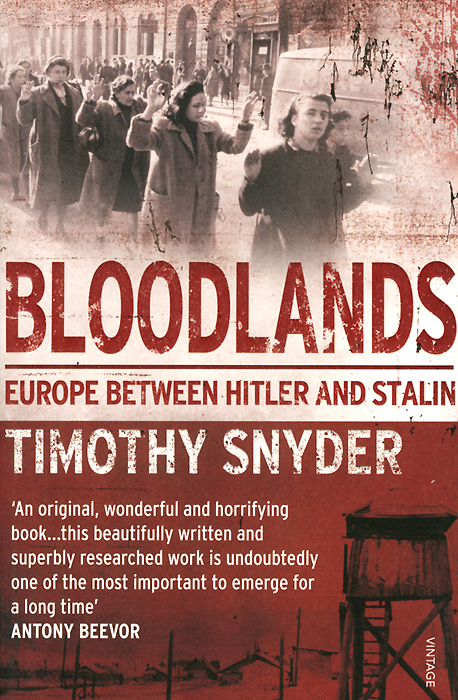 Bloodlands: Europe Between Hitler and Stalin margopoulos richard eerie arch v 11