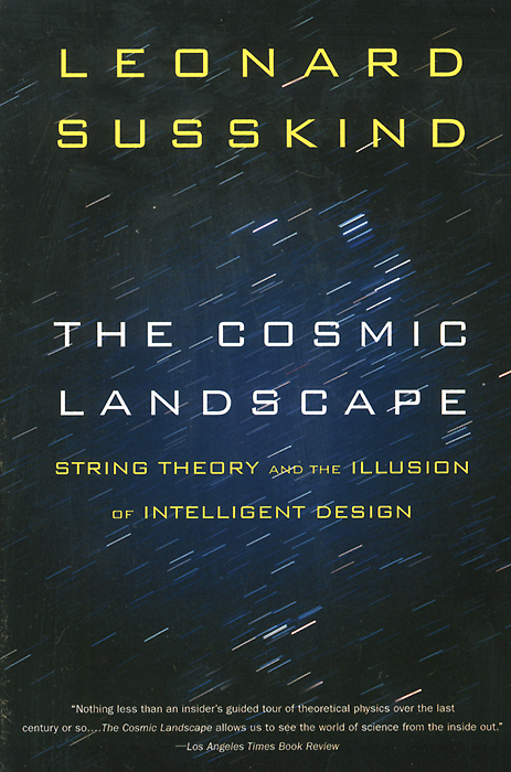 The Cosmic Landscape: String Theory and the Illusion of Intelligent Design stephen pincock the origins of the universe for dummies