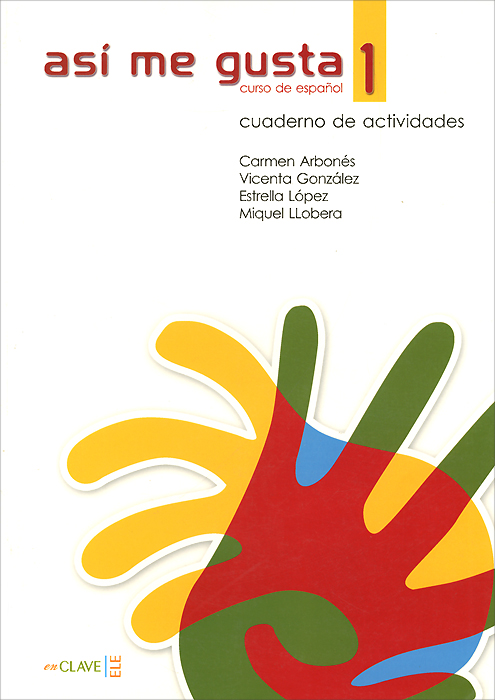 Asi me Gusta 1: Cuaderno de Actividades татьяна олива моралес the comparative typology of spanish and english texts story and anecdotes for reading translating and retelling in spanish and english adapted by © linguistic rescue method level a1 a2