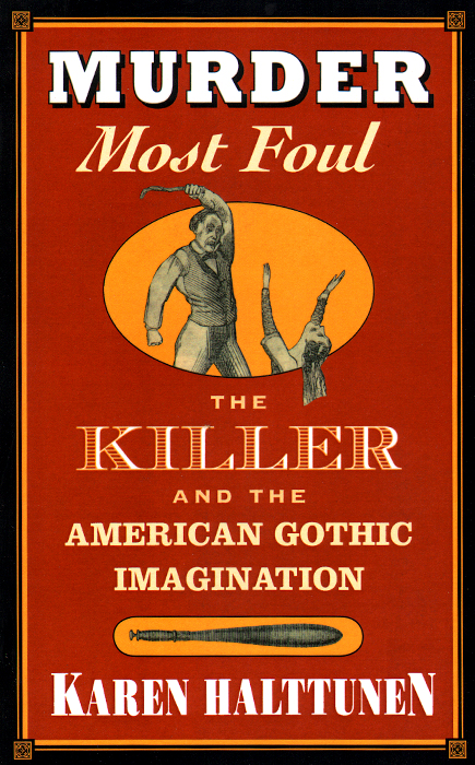 Murder Most Foul: The Killer and the American Gothic Imagination gothic tales