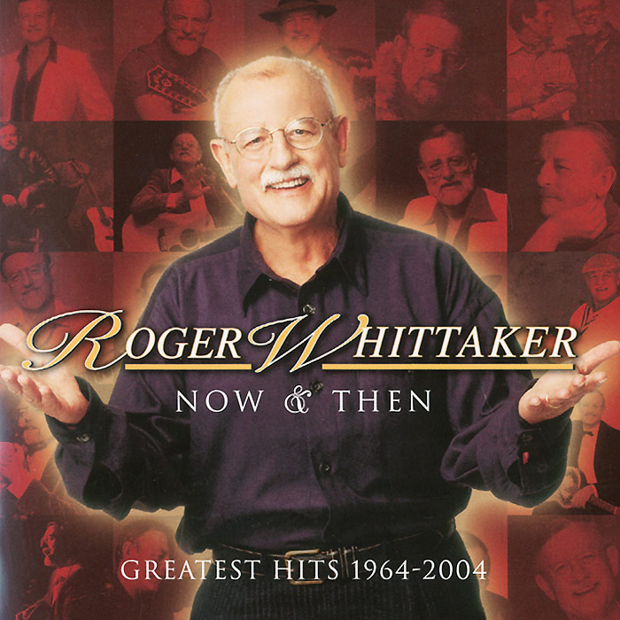 Роджер Уайттейкер Roger Whittaker. Now And Then. Greatest Hits 1964-2004 инвалидная коляска titan deutschland gmbh caneo e ly 710 2201