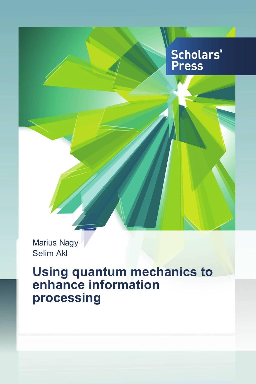 Using quantum mechanics to enhance information processing