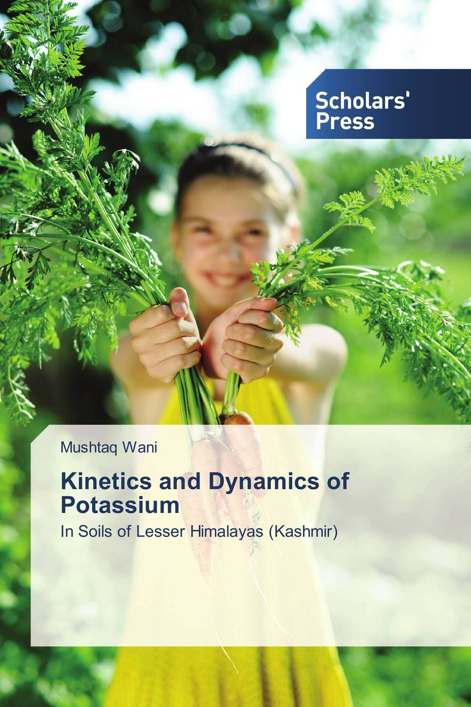 Kinetics and Dynamics of Potassium kinetics and dynamics of potassium