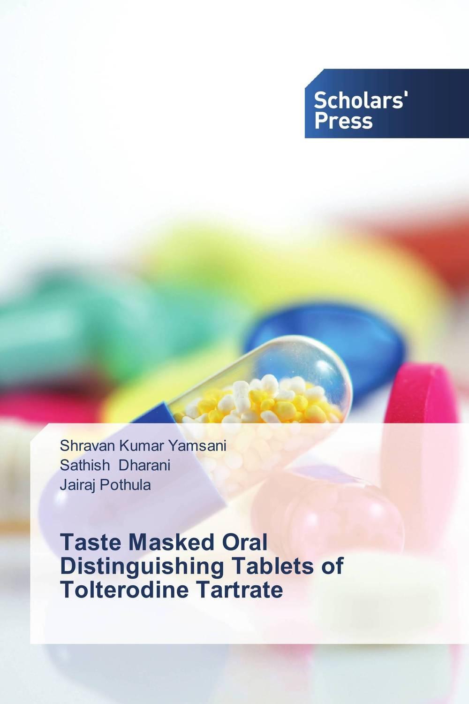 Taste Masked Oral Distinguishing Tablets of Tolterodine Tartrate taste masked oral disintegrating tablet dosage form