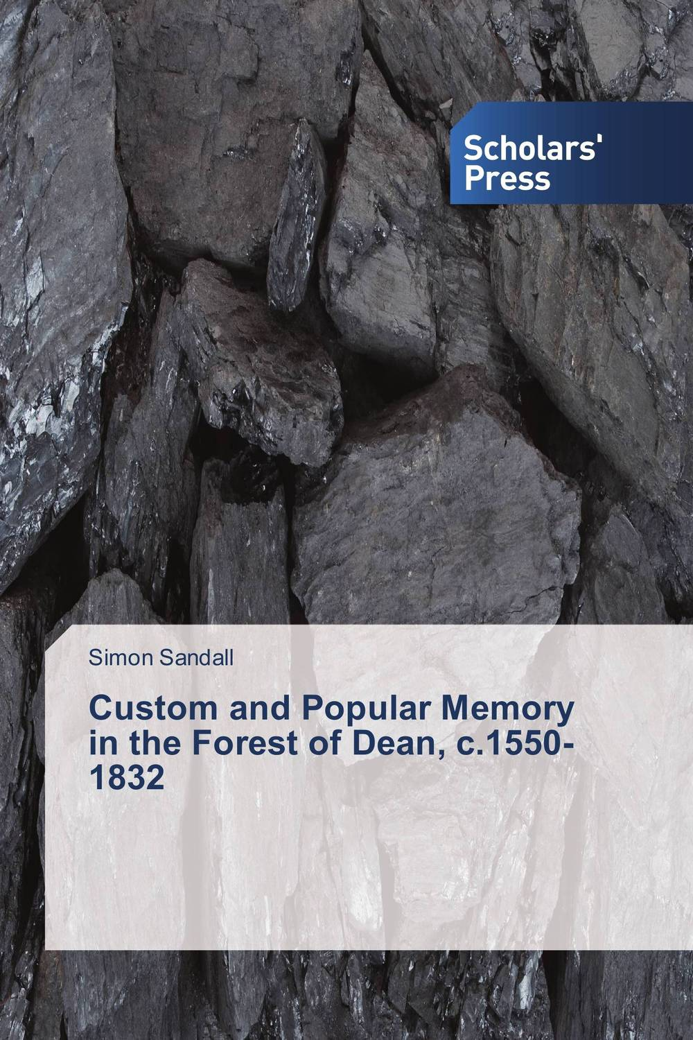 Custom and Popular Memory in the Forest of Dean, c.1550-1832 the custom of the country