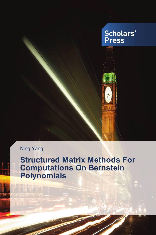 Structured Matrix Methods For Computations On Bernstein Polynomials sylvester