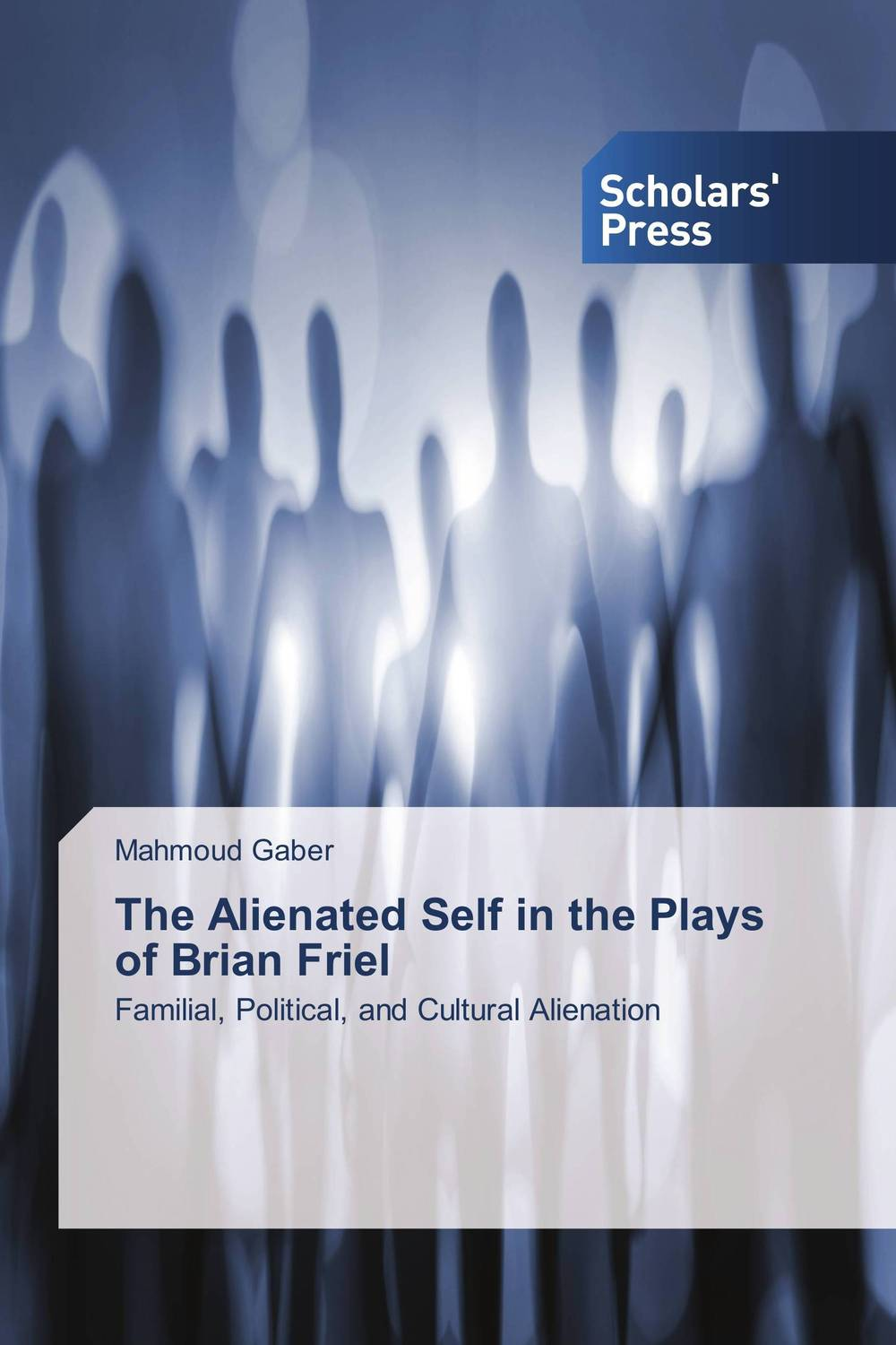 The Alienated Self in the Plays of Brian Friel the major plays