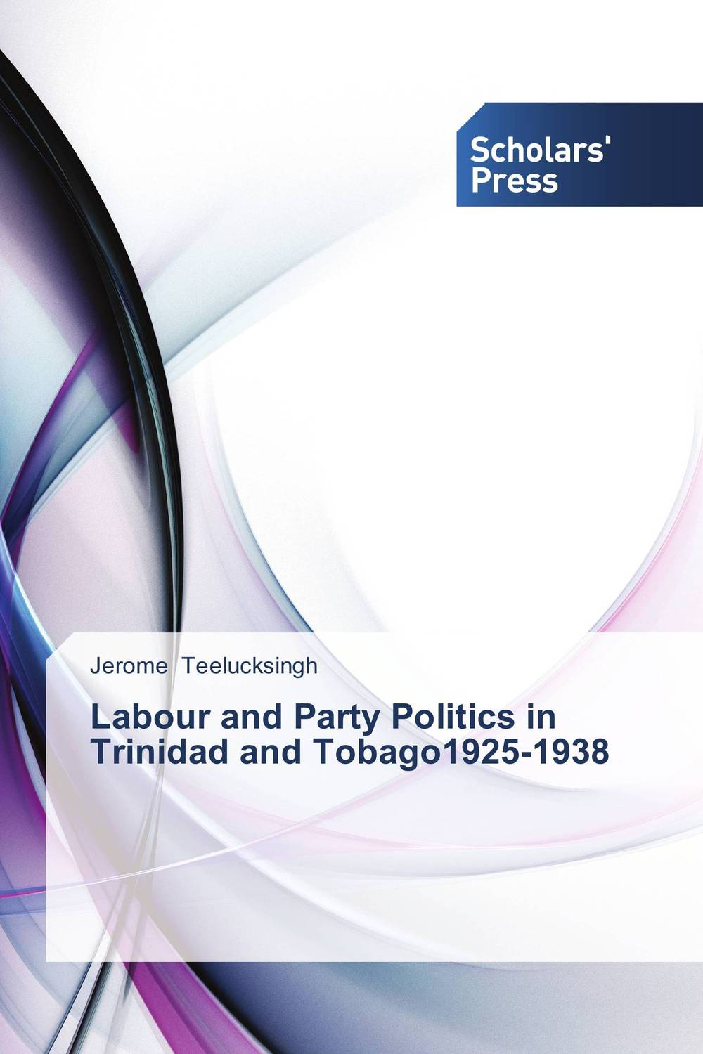 Labour  and  Party Politics  in  Trinidad  and Tobago1925-1938