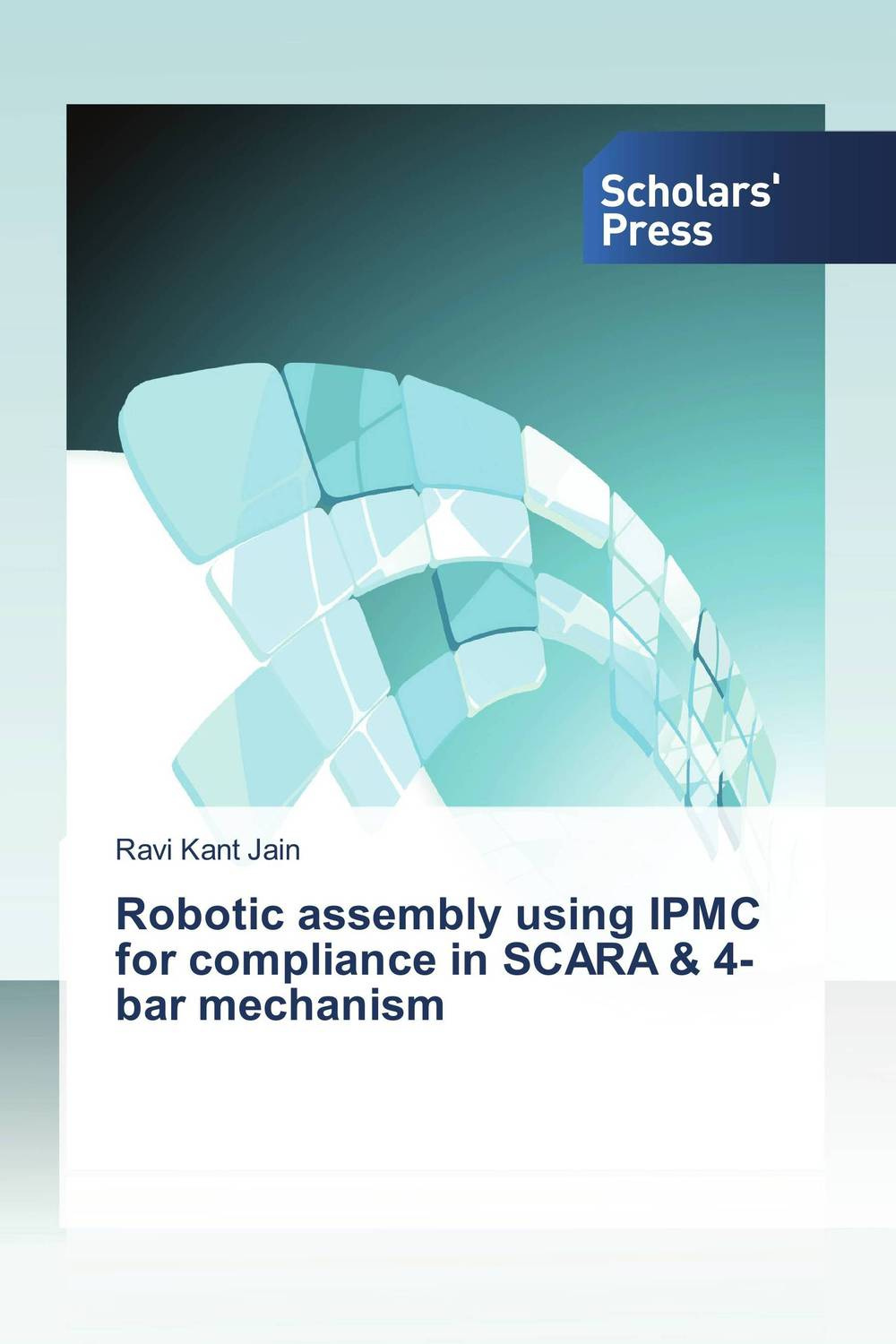 Robotic assembly using IPMC for compliance in SCARA & 4-bar mechanism the comedy of errors