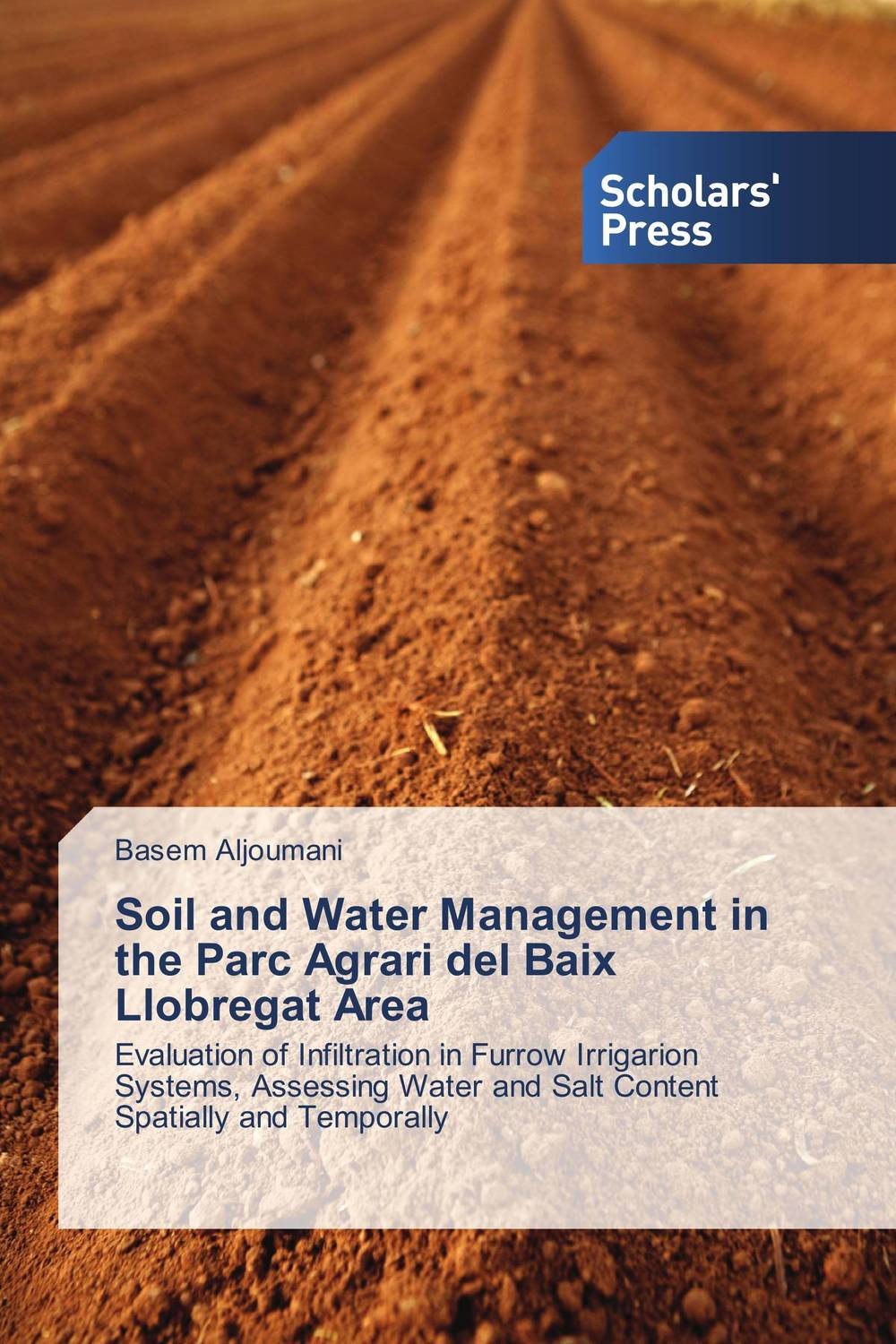 Soil and Water Management in the Parc Agrari del Baix Llobregat Area evaluation of stage wise deficit furrow irrigation