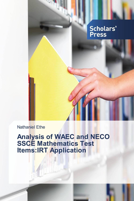 Analysis of WAEC and NECO SSCE Mathematics Test Items:IRT Application muhammad azeem development of math proficiency test using item response theory irt