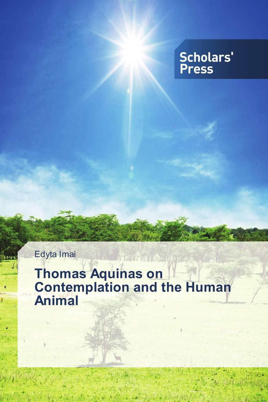 Thomas Aquinas on Contemplation and the Human Animal