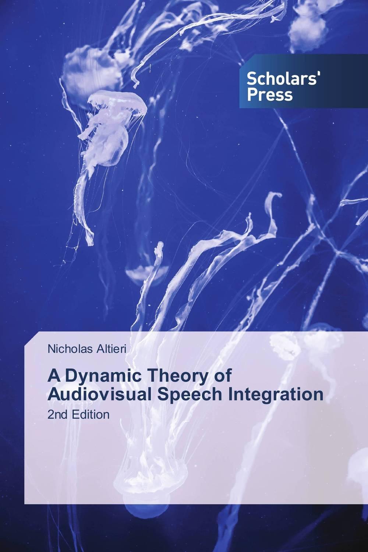 A Dynamic Theory of Audiovisual Speech Integration j c goodman the development of speech perception – the transition from speech sounds to spoken words