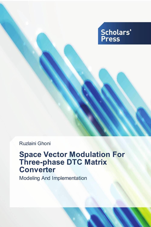цена на Space Vector Modulation For Three-phase DTC Matrix Converter