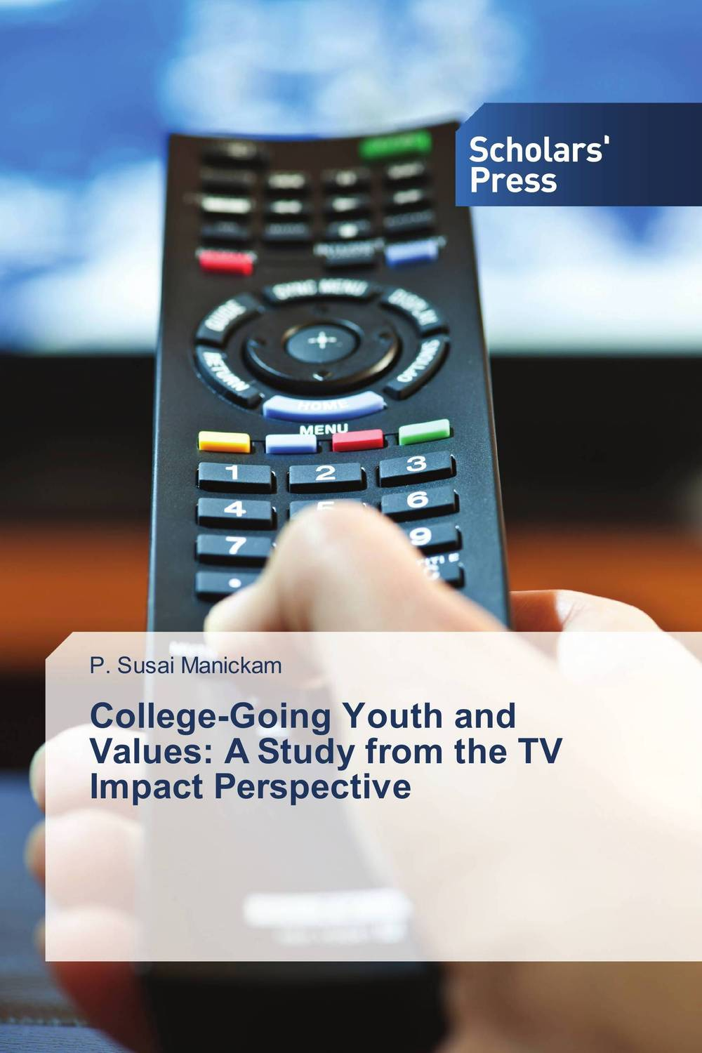 College-Going Youth and Values: A Study from the TV Impact Perspective p susai manickam college going youth and values a study from the tv impact perspective