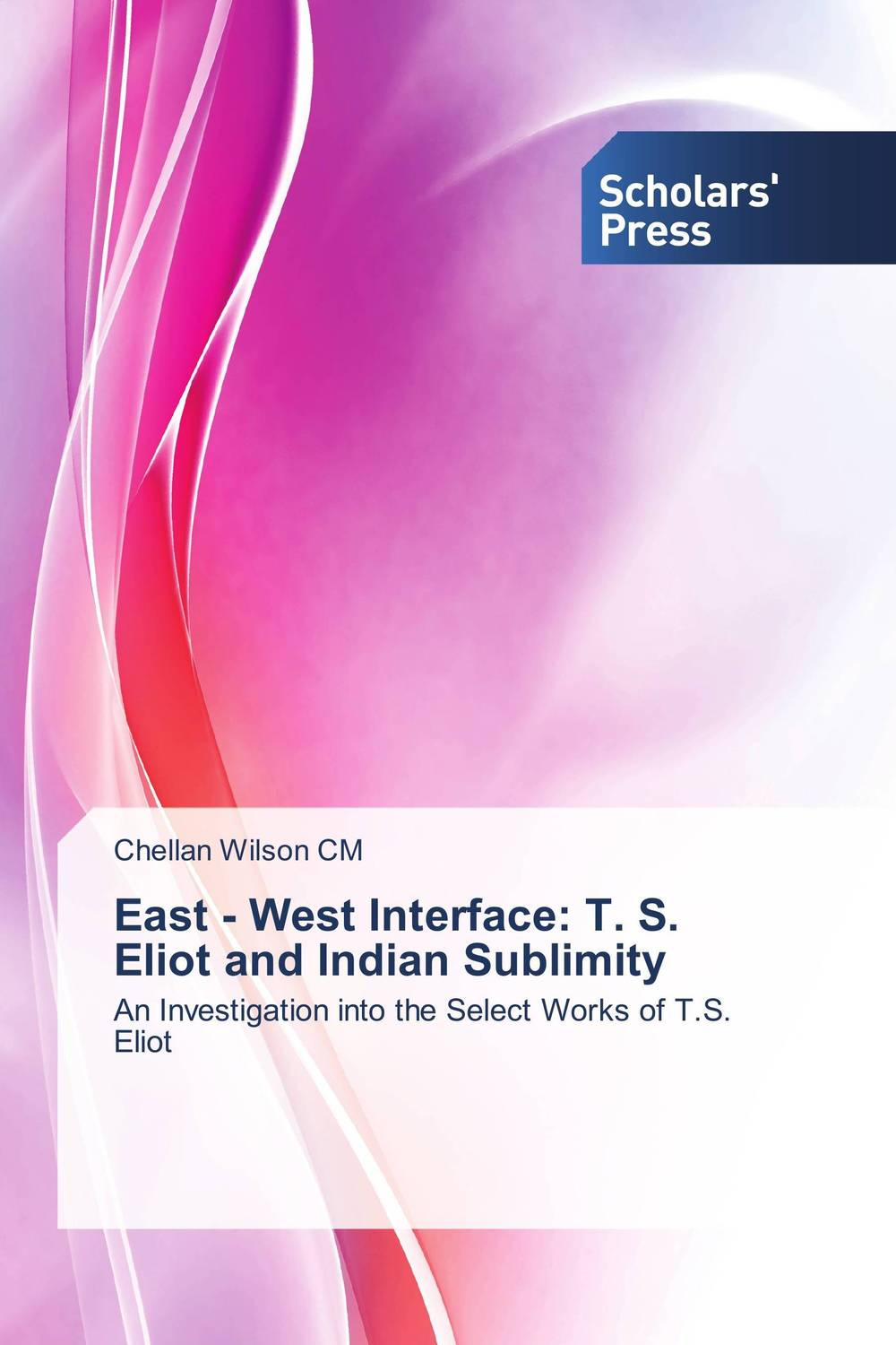 East - West Interface: T. S. Eliot and Indian Sublimity myriad mirrors reflections on north east indian literature in english