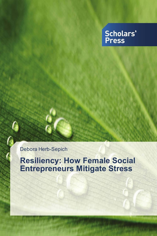 Resiliency: How Female Social Entrepreneurs Mitigate Stress self esteem deficit suicidal tendencies and social support
