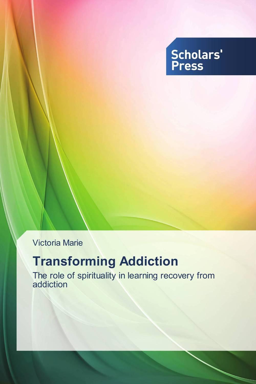 Transforming Addiction neurobiology of addictions