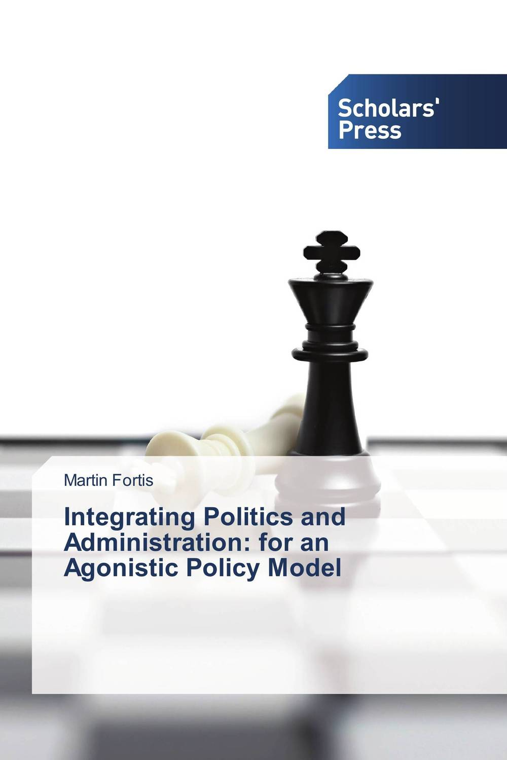 Integrating Politics and Administration: for an Agonistic Policy Model