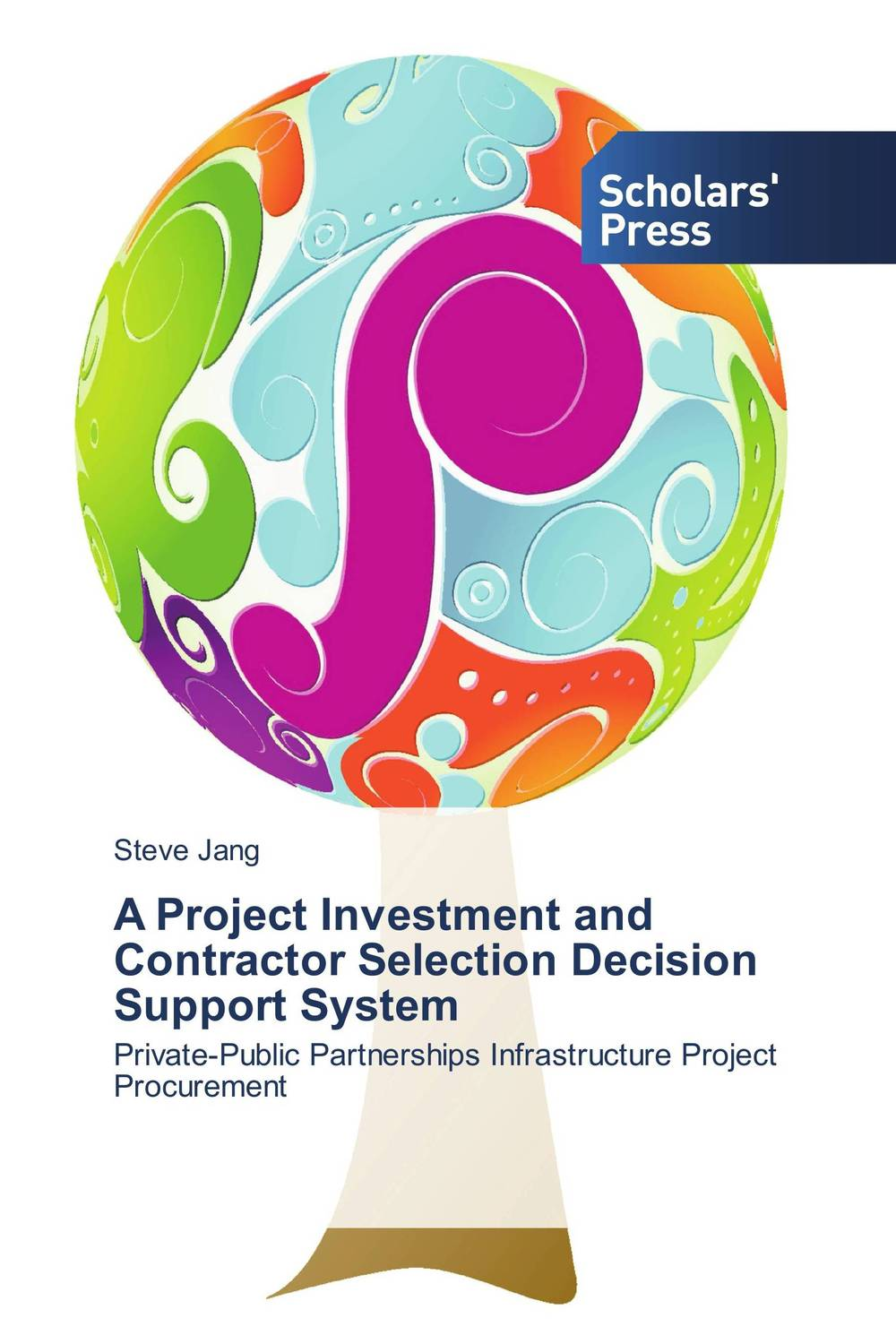 A Project Investment and Contractor Selection Decision Support System thomas stanton managing risk and performance a guide for government decision makers