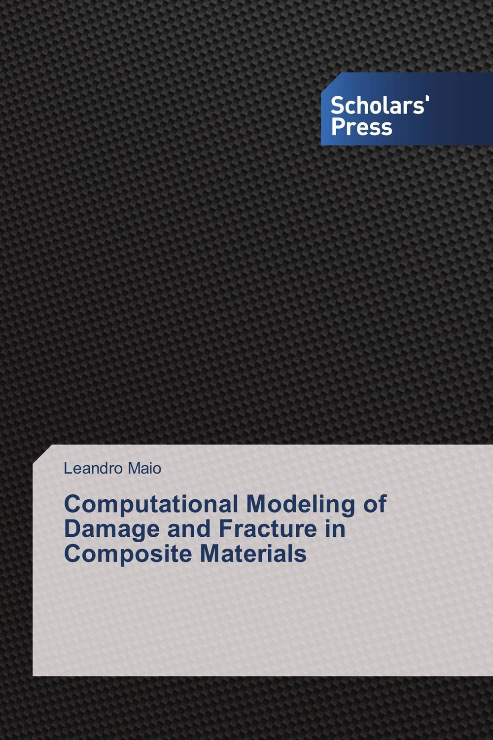 Computational Modeling of Damage and Fracture in Composite Materials composite structures design safety and innovation