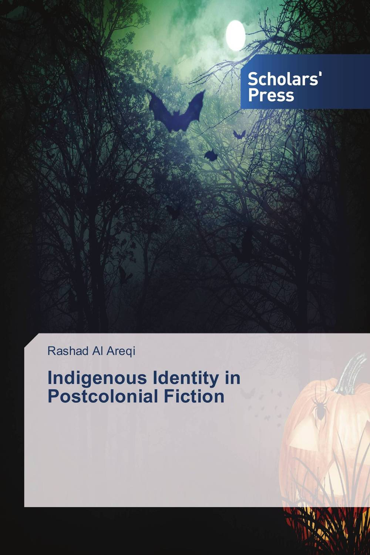 Indigenous Identity in Postcolonial Fiction