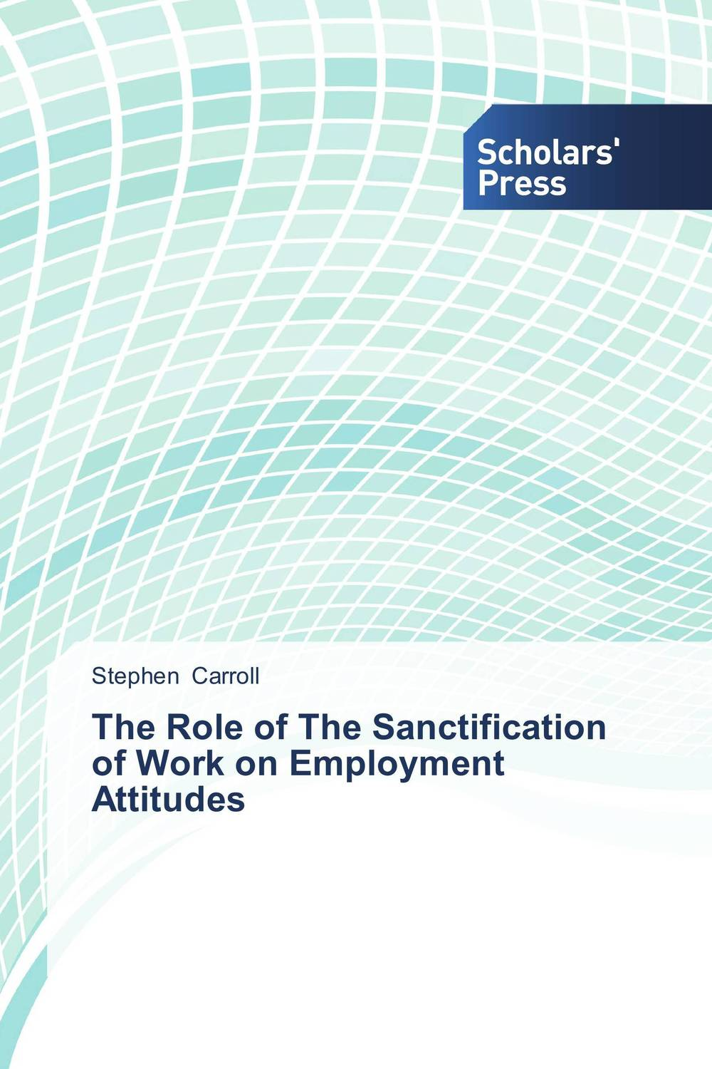 The Role of The Sanctification of Work on Employment Attitudes sadiq sagheer job stress role conflict work life balance impacts on sales personnel
