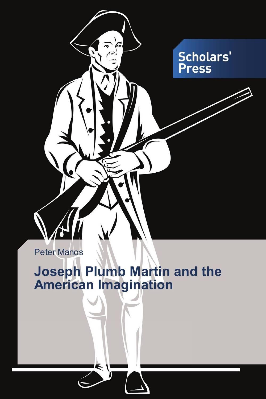 Joseph Plumb Martin and the American Imagination folorunsho joseph olaniyi mua zu bashir and iguisi edwin application of anfis