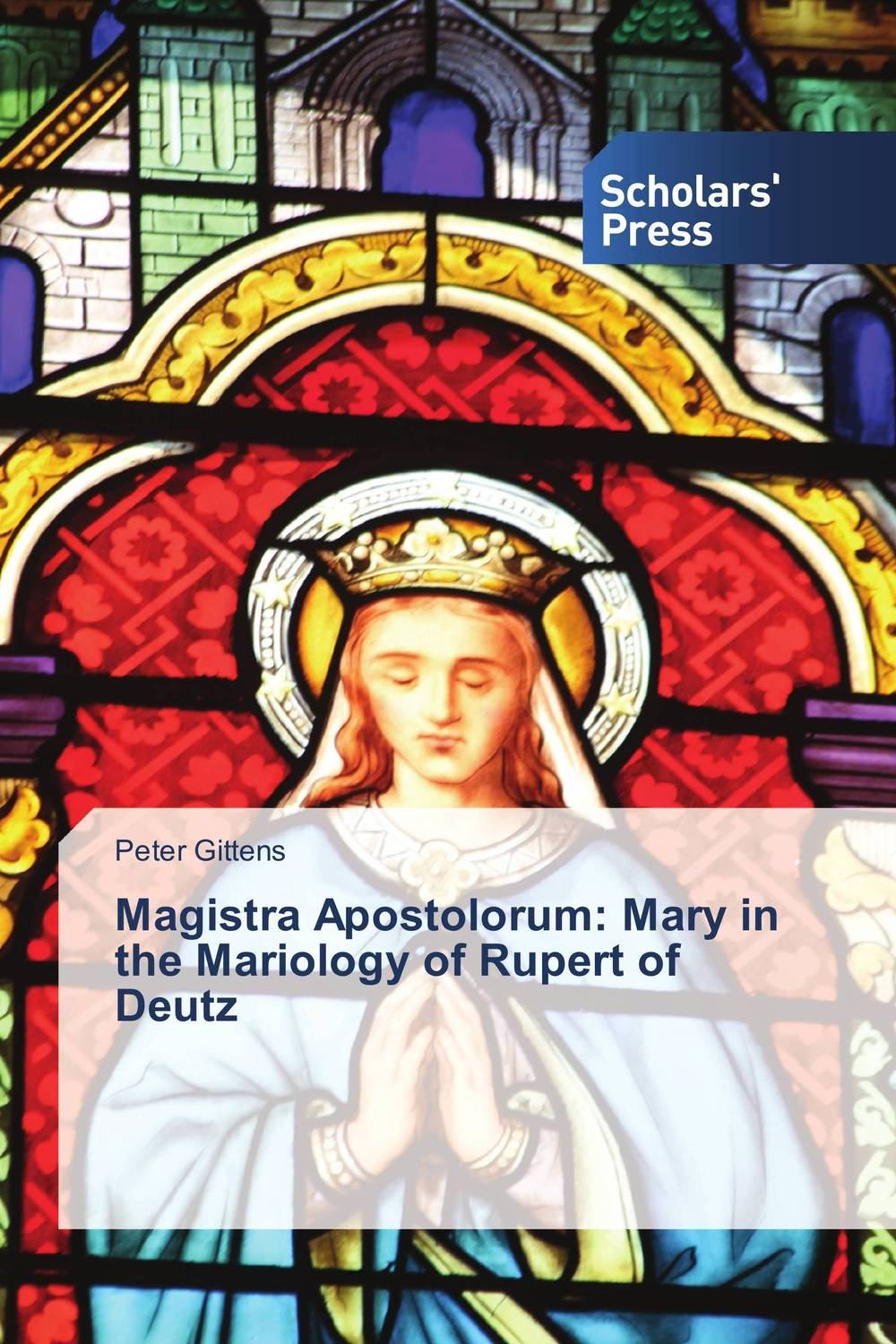 Magistra Apostolorum: Mary in the Mariology of Rupert of Deutz verne j journey to the centre of the earth