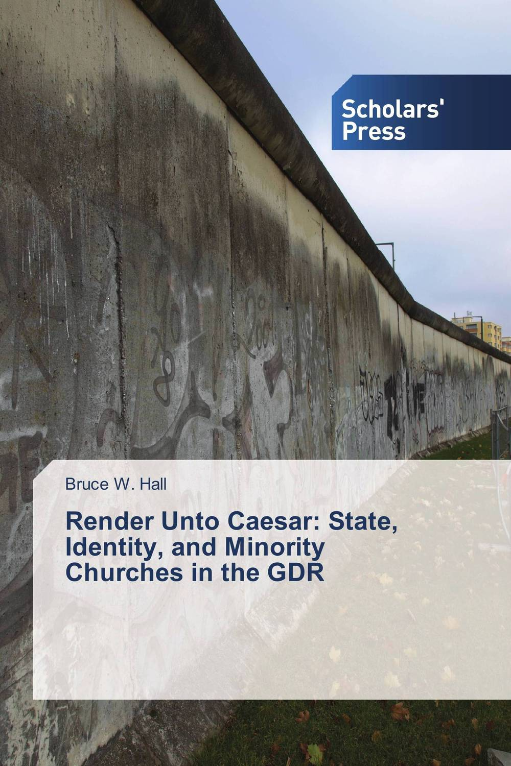 Render Unto Caesar: State, Identity, and Minority Churches in the GDR in a state of being religious abdullahi an na im and the secular