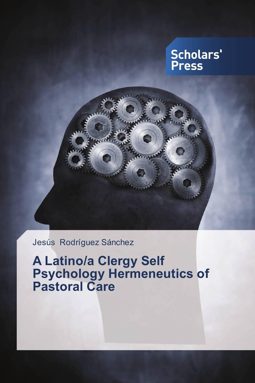A Latino/a Clergy Self Psychology Hermeneutics of Pastoral Care it8712f a hxs