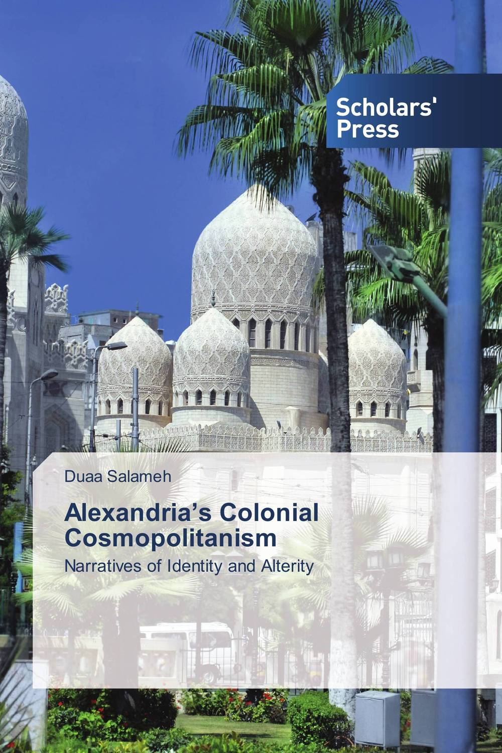 Alexandria's Colonial Cosmopolitanism shailaja menon ahmedabad colonial imagery and urban mindscapes