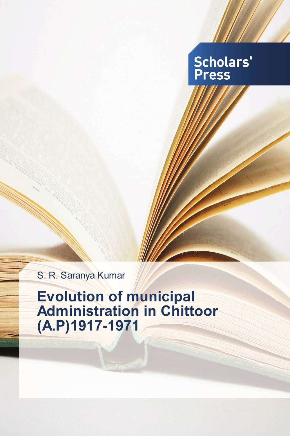 Evolution of municipal Administration in Chittoor (A.P)1917-1971 affair of state an