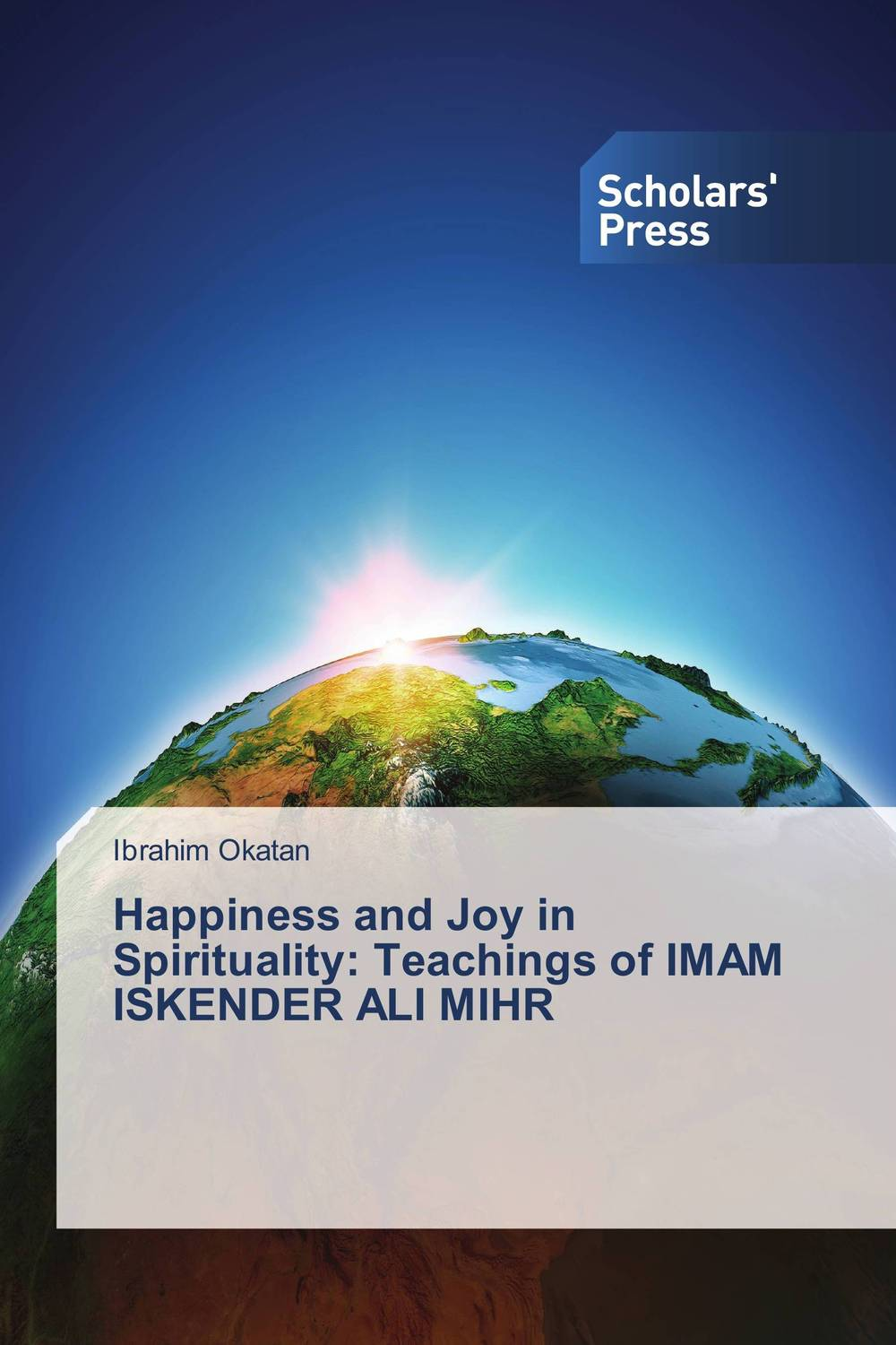Happiness and Joy in Spirituality: Teachings of IMAM ISKENDER ALI MIHR the ministry of utmost happiness